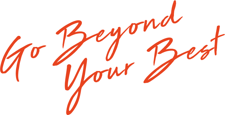 Go Beyond Your Best